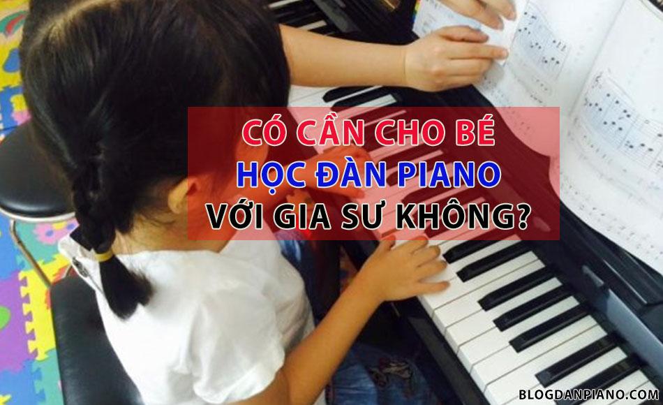 tự học đàn piano có cần thuê giáo viên dạy kèm không