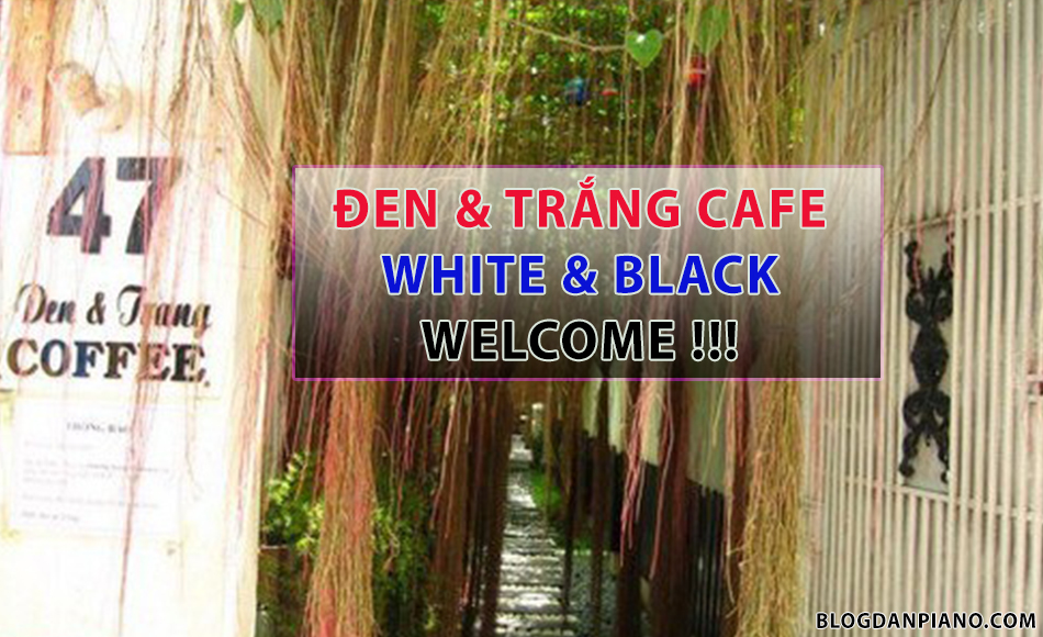 Đen Và Trắng Cafe- Quán Cafe Có Piano Tại TPHCM