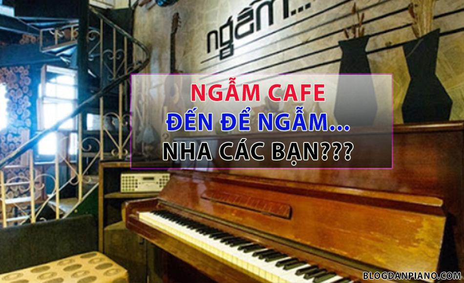 Ngẫm Cafe- Quán Cafe Có Piano Tại TPHCM
